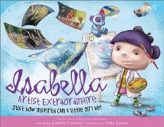 Isabella, artist extraordinaire : just how inspired can a little girl be? / story by Jennifer Fosberry ; pictures by Mike Litwin.