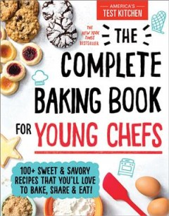 The complete baking book for young chefs /  America's Test Kitchen ; [Editor in Chief: Molly Birnbaum] - America's Test Kitchen ; [Editor in Chief: Molly Birnbaum]