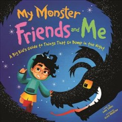 My monster friends and me : a big kid's guide to things that go bump in the night / words by Annie Sarac ; pictures by Alice Brereton. - words by Annie Sarac ; pictures by Alice Brereton.