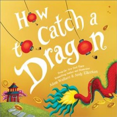 How to catch a dragon /  Adam Wallace & Andy Elkerton. - Adam Wallace & Andy Elkerton.