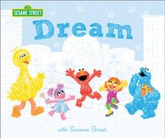 Dream : with Sesame Street / words by Susanna Leonard Hill ; pictures by Marybeth Nelson. - words by Susanna Leonard Hill ; pictures by Marybeth Nelson.