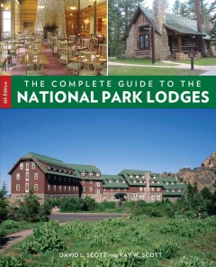 The complete guide to the National Park lodges /  David L. Scott and Kay W. Scott.