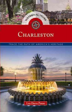 Historical tours Charleston : trace the path of America's heritage / Lee Davis Perry.