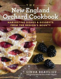 The New England orchard cookbook : harvesting dishes & desserts from the region's bounty / Linda Beaulieu ; with photography by Karen Peltier Riggert. - Linda Beaulieu ; with photography by Karen Peltier Riggert.