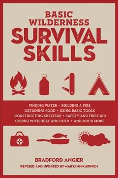 Basic wilderness survival skills /  Bradford Angier ; edited and updated by Maryann Karinch.