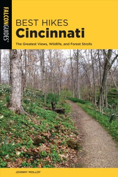 Best hikes Cincinnati : the greatest views, wildlife, and forest strolls / Johnny Molloy. - Johnny Molloy.