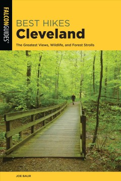 Best hikes Cleveland : the greatest views, wildlife, and forest strolls / Joe Baur.