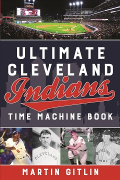 Ultimate Cleveland Indians time machine book /  Martin Gitlin.