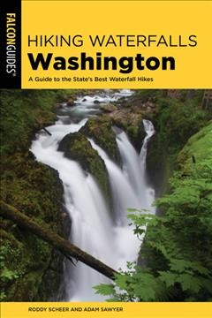 Hiking waterfalls Washington : a guide to the state's best waterfall hikes / Roddy Scheer. - Roddy Scheer.