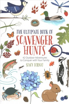 The ultimate book of scavenger hunts : 42 outdoor adventures to conquer with your family / Stacy Tornio ; illustrations by Corissa Nelson.