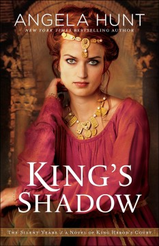 King's shadow : a novel of King Herod's court / Angela Hunt.
