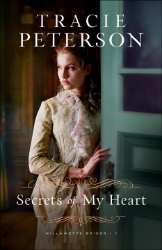 Secrets of my heart /  Tracie Peterson.