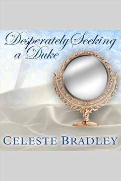 Desperately seeking a duke /  Celeste Bradley.