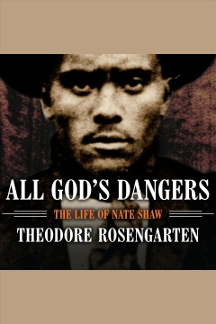 All God's dangers : the life of Nate Shaw / Theodore Rosengarten. - Theodore Rosengarten.