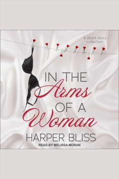 In the arms of a woman : a short story collection / Harper Bliss.