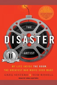 The disaster artist : my life inside The room, the greatest bad movie ever made / by Greg Sestero and Tom Bissell.