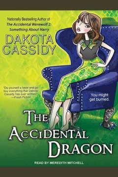 The accidental dragon /  Dakota Cassidy ; read by Meredith Mitchell.