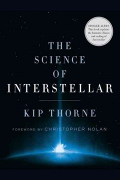 The science of Interstellar /  Kip Thorne ; foreword by Christopher Nolan.