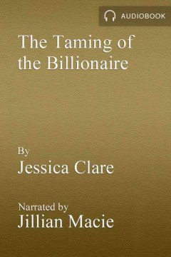 The taming of the billionaire : a billionaires and bridesmaids novel / Jessica Clare.