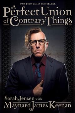 A perfect union of contrary things /  Sarah Jensen with Maynard James Keenan.