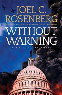 Without warning : a J. B. Collins novel / Joel C. Rosenberg. - Joel C. Rosenberg.