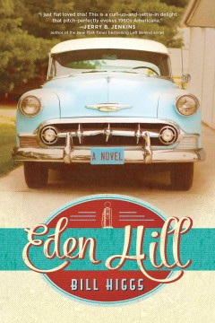 Eden Hill : a novel / Bill Higgs.