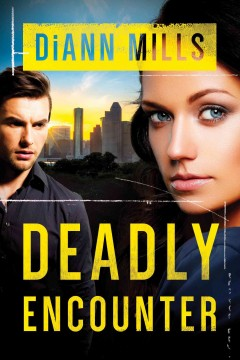 Deadly encounter /  DiAnn Mills.