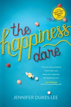 The happiness dare : pursuing your heart's deepest, holiest, and most vulnerable desire / Jennifer Dukes Lee. - Jennifer Dukes Lee.