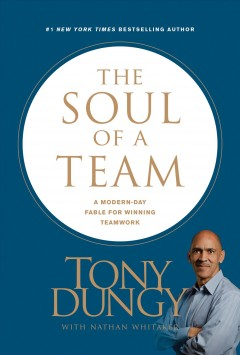 The soul of a team : a modern-day fable for winning teamwork / Tony Dungy with Nathan Whitaker.
