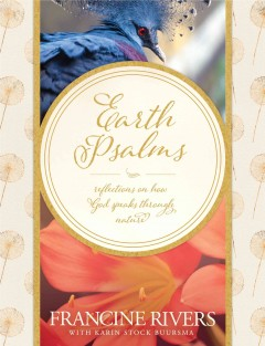 Earth Psalms : reflections on how God speaks through nature / Francine Rivers, with Karin Stock Buursma. - Francine Rivers, with Karin Stock Buursma.