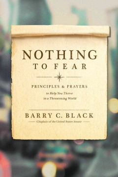 Nothing to fear : principles and prayers to help you thrive in a threatening world / Barry C. Black. - Barry C. Black.