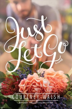 Just let go : a novel / Courtney Walsh. - Courtney Walsh.