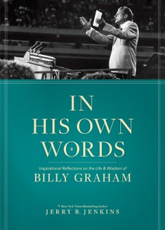 In his own words : inspirational reflections on the life & wisdom of Billy Graham / Jerry B. Jenkins. - Jerry B. Jenkins.
