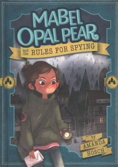 Mabel Opal Pear and the rules for spying /  Amanda Hosch.