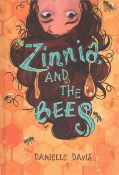 Zinnia and the bees /  Danielle Davis.
