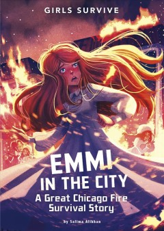 Emmi in the city : a Great Chicago Fire survival story / by Salima Alikhan; illustrated by Alessia Trunfio.