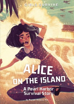 Alice on the island : a Pearl Harbor survival story / by Mayumi Shimose Poe ; illustrated by Matt Forsyth.