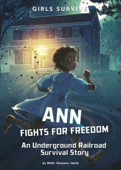 Ann fights for freedom : an Underground Railroad survival story / by Nikki Shannon Smith ; illustrated by Alessia Trunfio. - by Nikki Shannon Smith ; illustrated by Alessia Trunfio.