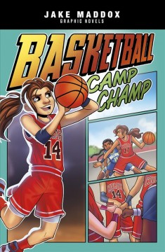 Basketball camp champ /  by Jake Maddox ; text by Katie Schenkel ; art by Berenice Muñiz. - by Jake Maddox ; text by Katie Schenkel ; art by Berenice Muñiz.