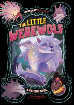 The little werewolf : a graphic novel / by Stephanie Peters ; illustrated by Omar Lozano. - by Stephanie Peters ; illustrated by Omar Lozano.