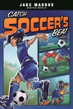 Catch soccer's beat /  Jake Maddox ; text by Stephanie Peters ; art by Eduardo Garcia ; lettering by Jaymes Reed ; cover art by Berenice Muñiz. - Jake Maddox ; text by Stephanie Peters ; art by Eduardo Garcia ; lettering by Jaymes Reed ; cover art by Berenice Muñiz.