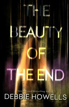 The beauty of the end /  Debbie Howells.