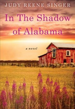 In the shadow of Alabama /  Judy Reene Singer. - Judy Reene Singer.