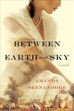 Between earth and sky /  Amanda Skenandore. - Amanda Skenandore.