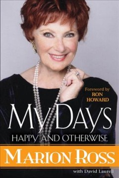 My days : happy and otherwise / Marion Ross with David Laurell ; foreword by Ron Howard. - Marion Ross with David Laurell ; foreword by Ron Howard.