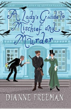A lady's guide to mischief and murder /  Dianne Freeman.