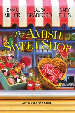The Amish sweet shop /  Emma Miller, Laura Bradford, Mary Ellis. - Emma Miller, Laura Bradford, Mary Ellis.