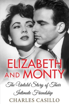Elizabeth and Monty : the untold story of their intimate friendship / Charles Casillo. - Charles Casillo.