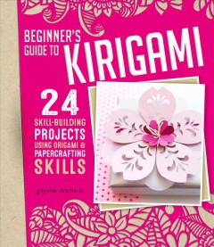 Beginner's guide to kirigami : 24 skill-building projects using origami & papercrafting skills / Ghylenn Descamps.