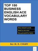 Top 150 Business English Ace Vocabulary Words /  H. E. Colby.